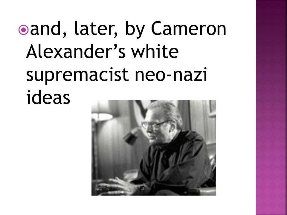 and, later, by Cameron Alexander's white supremacist neo-nazi ideas