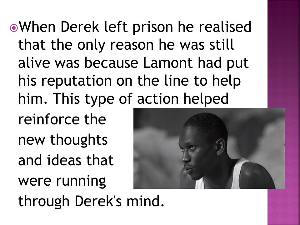 When Derek left prison he realised that the only reason he was still alive was because Lamont had put his reputation on the line to help him. This type of action helped