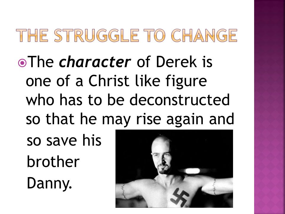 The struggle to change The character of Derek is one of a Christ like figure who has to be deconstructed so that he may rise again and.