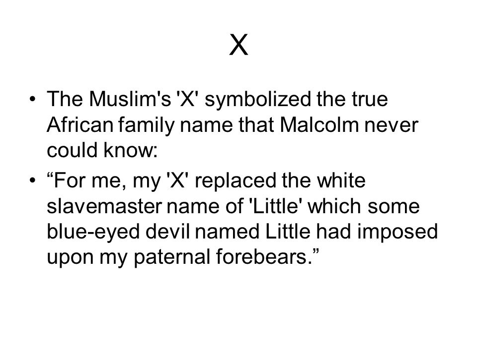 X The Muslim s X symbolized the true African family name that Malcolm never could know: