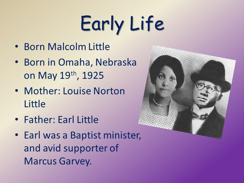 Early Life Born Malcolm Little