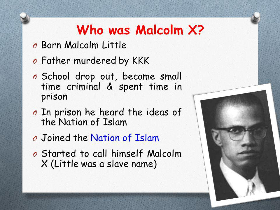 Who was Malcolm X Born Malcolm Little Father murdered by KKK