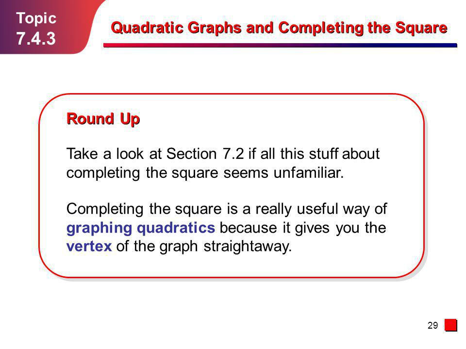 7.4.3 Topic Quadratic Graphs and Completing the Square Round Up