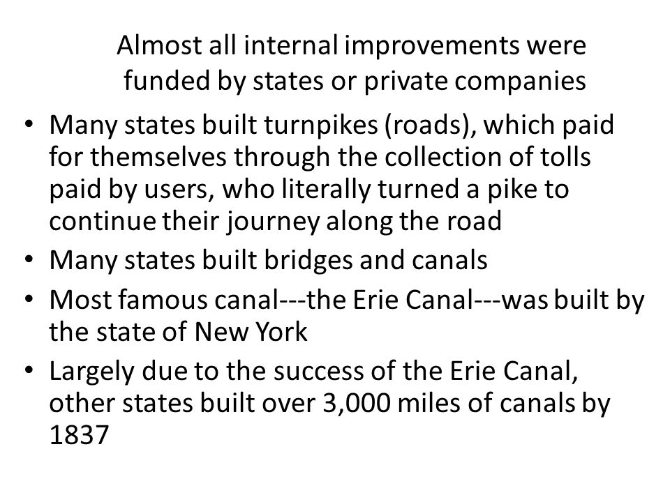 Almost all internal improvements were funded by states or private companies