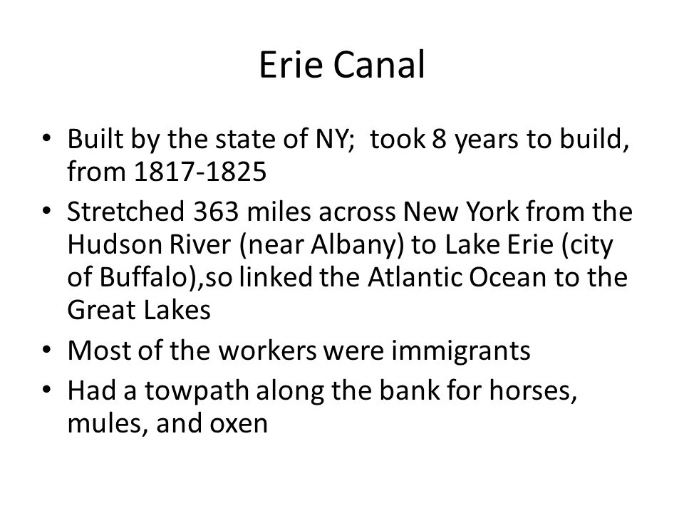 Erie Canal Built by the state of NY; took 8 years to build, from 1817-1825.