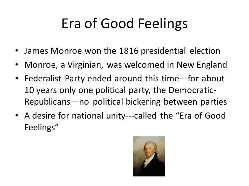 Era of Good Feelings James Monroe won the 1816 presidential election