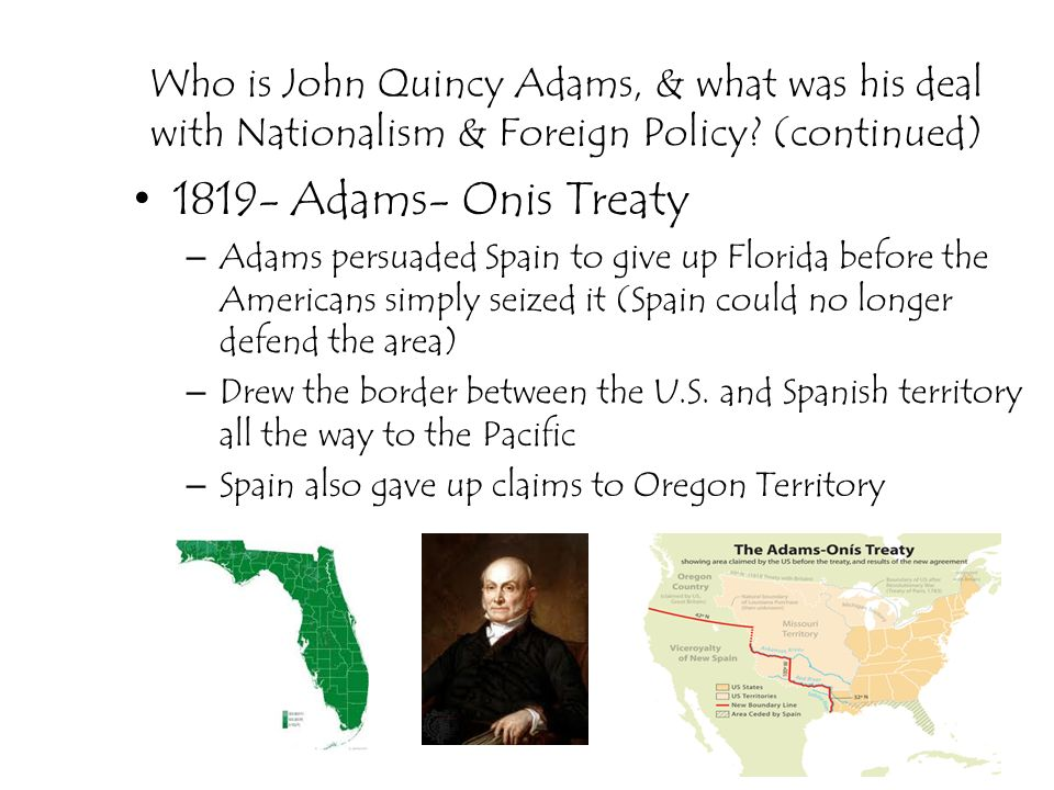 Who is John Quincy Adams, & what was his deal with Nationalism & Foreign Policy (continued)