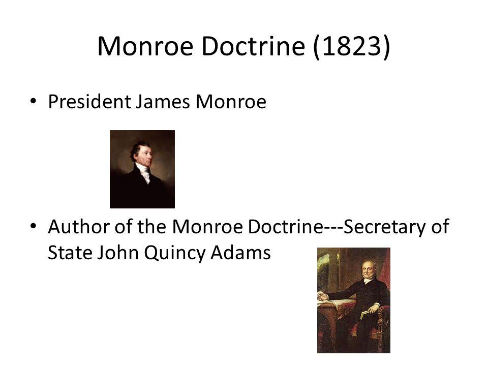 Monroe Doctrine (1823) President James Monroe