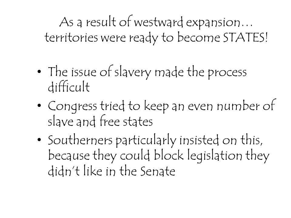 As a result of westward expansion… territories were ready to become STATES!