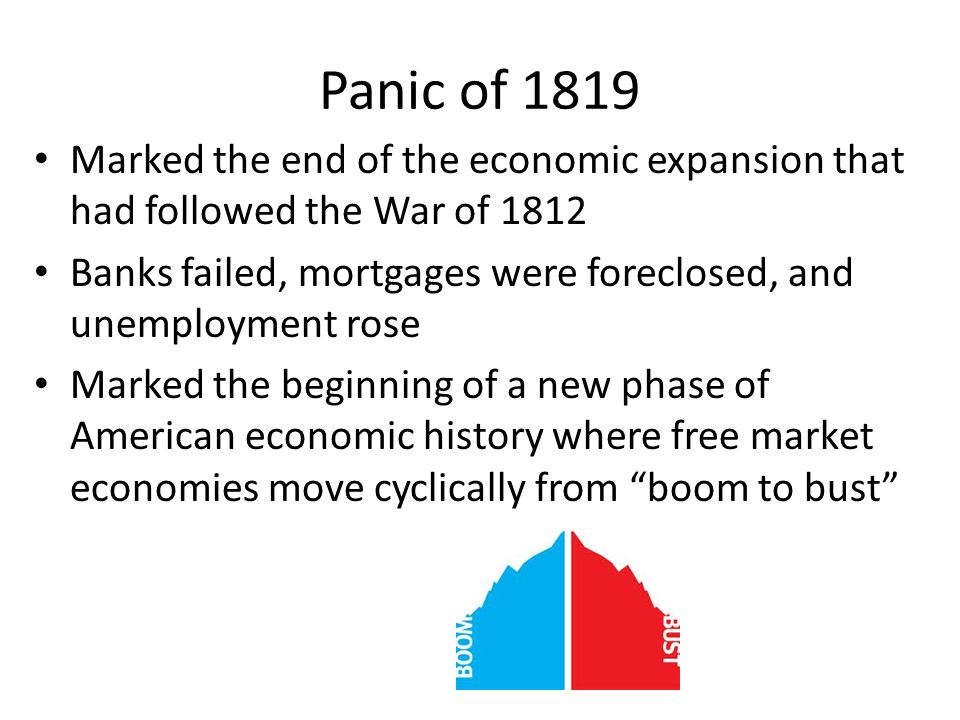 Panic of 1819 Marked the end of the economic expansion that had followed the War of 1812.