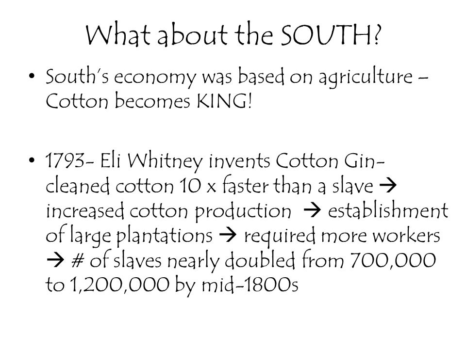 What about the SOUTH South's economy was based on agriculture – Cotton becomes KING!