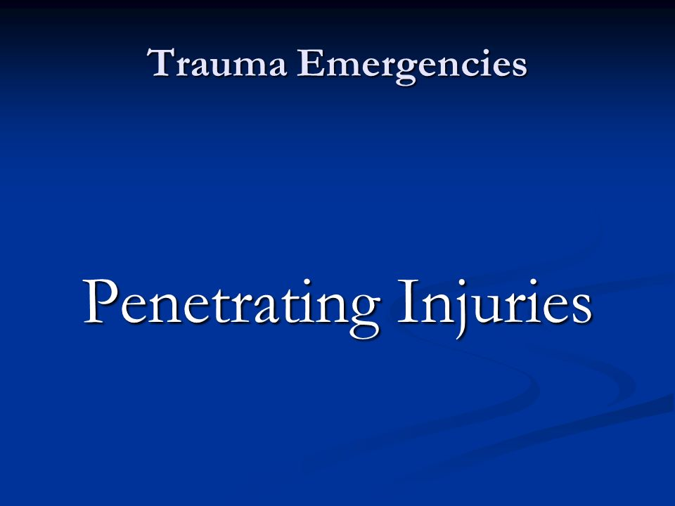 Trauma Emergencies Penetrating Injuries