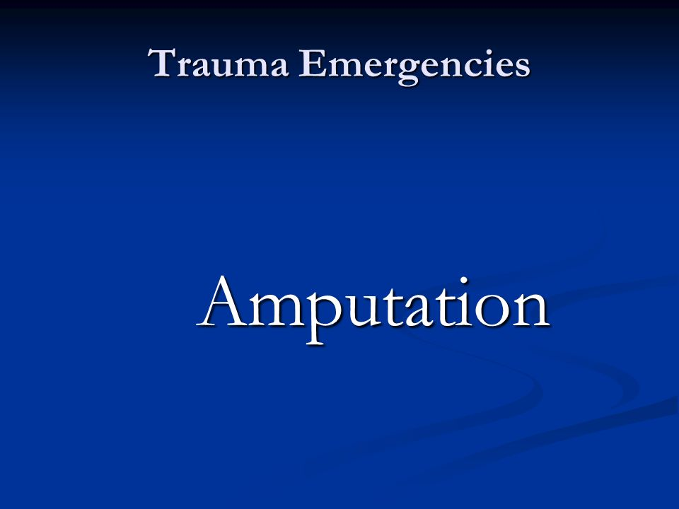 Trauma Emergencies Amputation