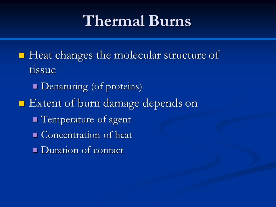 Thermal Burns Heat changes the molecular structure of tissue