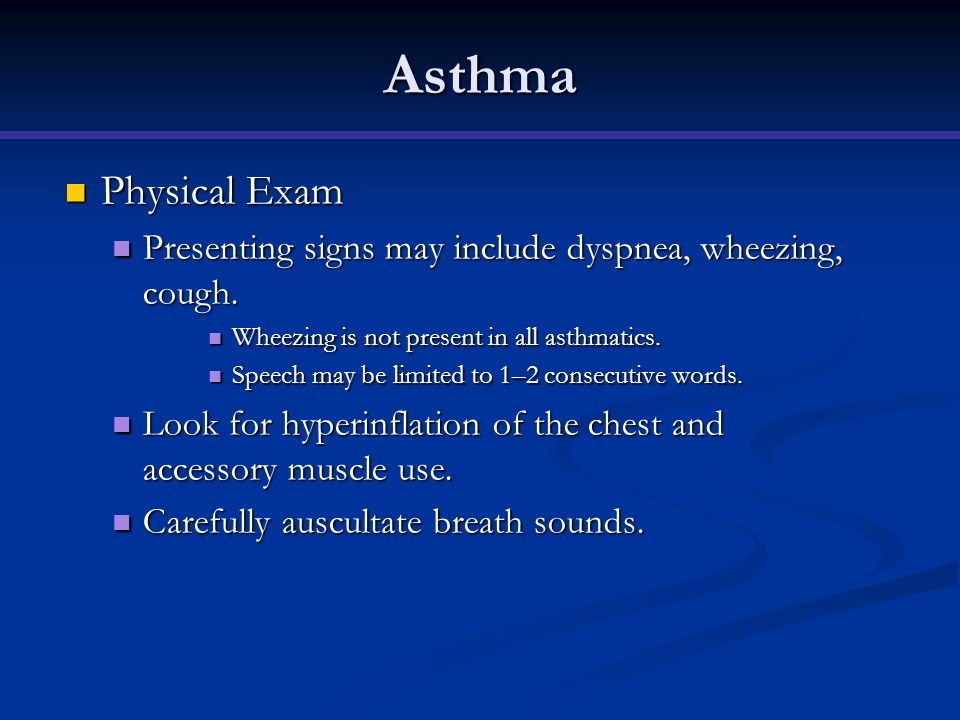 Asthma Physical Exam. Presenting signs may include dyspnea, wheezing, cough. Wheezing is not present in all asthmatics.