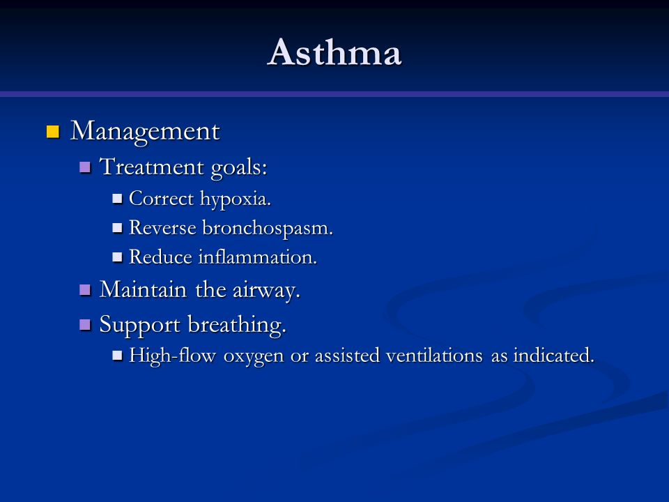 Asthma Management Treatment goals: Maintain the airway.