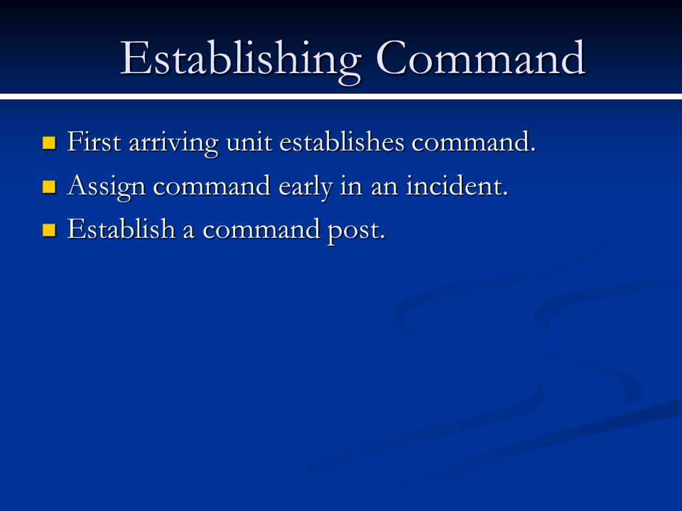 Establishing Command First arriving unit establishes command.