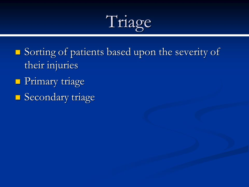 Triage Sorting of patients based upon the severity of their injuries