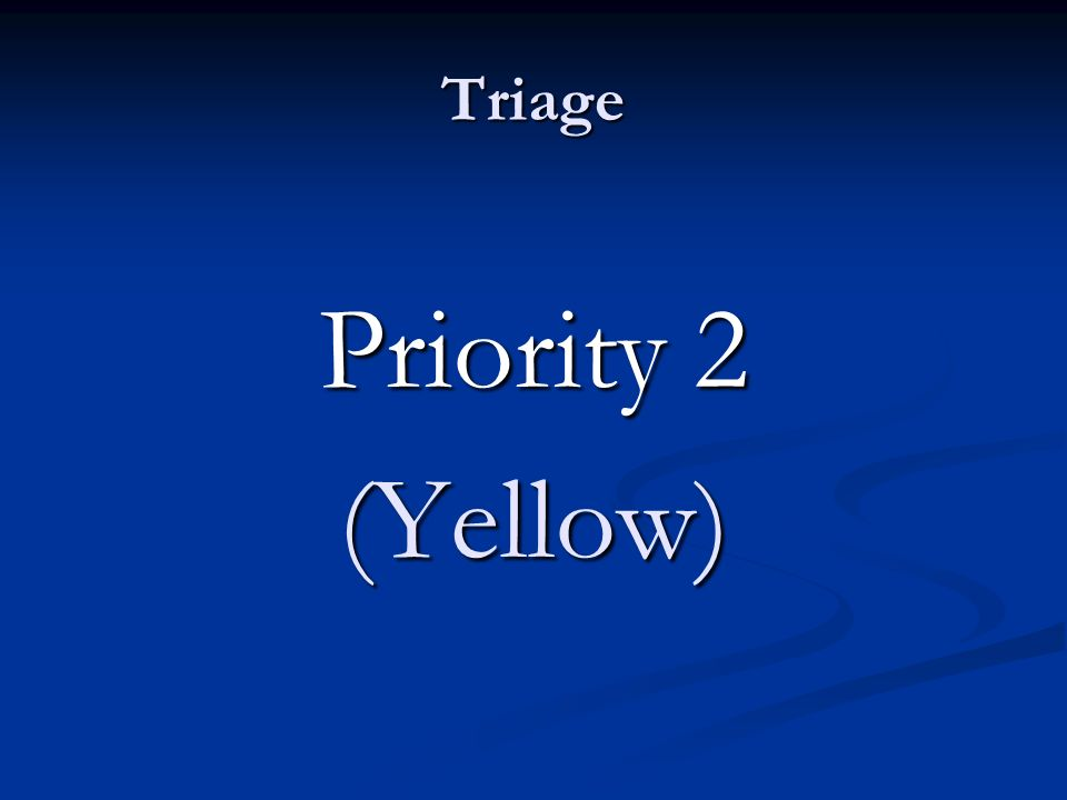 Triage Priority 2 (Yellow)