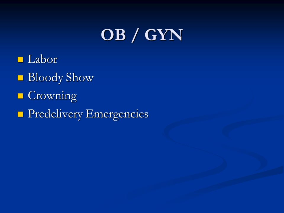 OB / GYN Labor Bloody Show Crowning Predelivery Emergencies