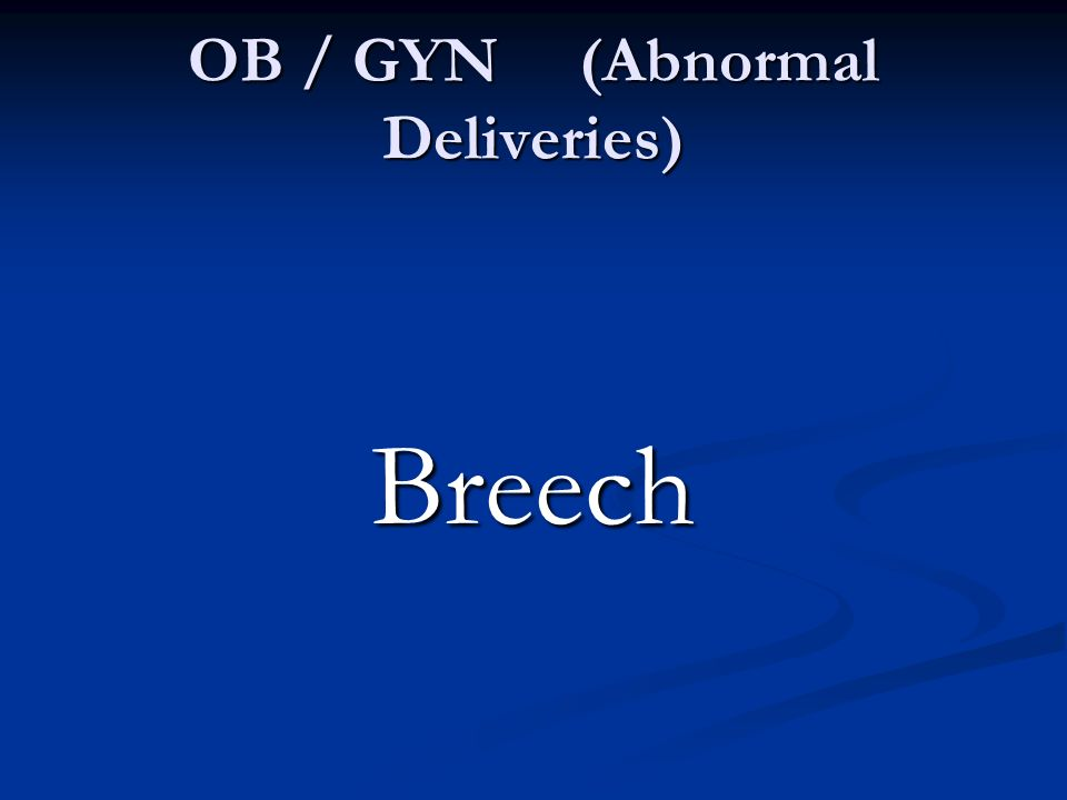 OB / GYN (Abnormal Deliveries)