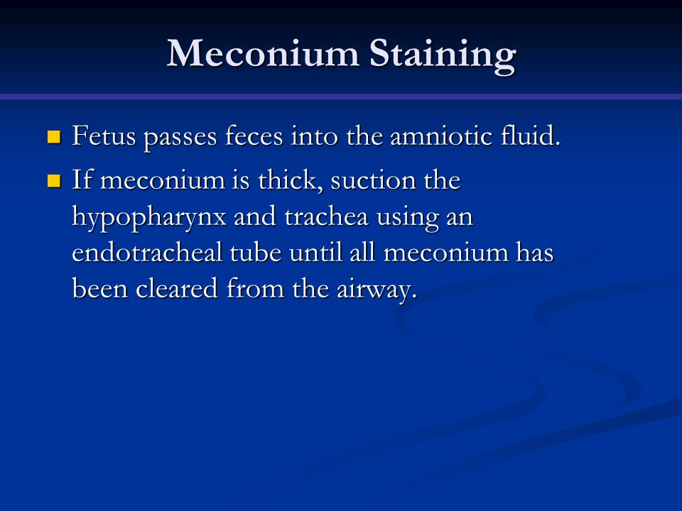 Meconium Staining Fetus passes feces into the amniotic fluid.