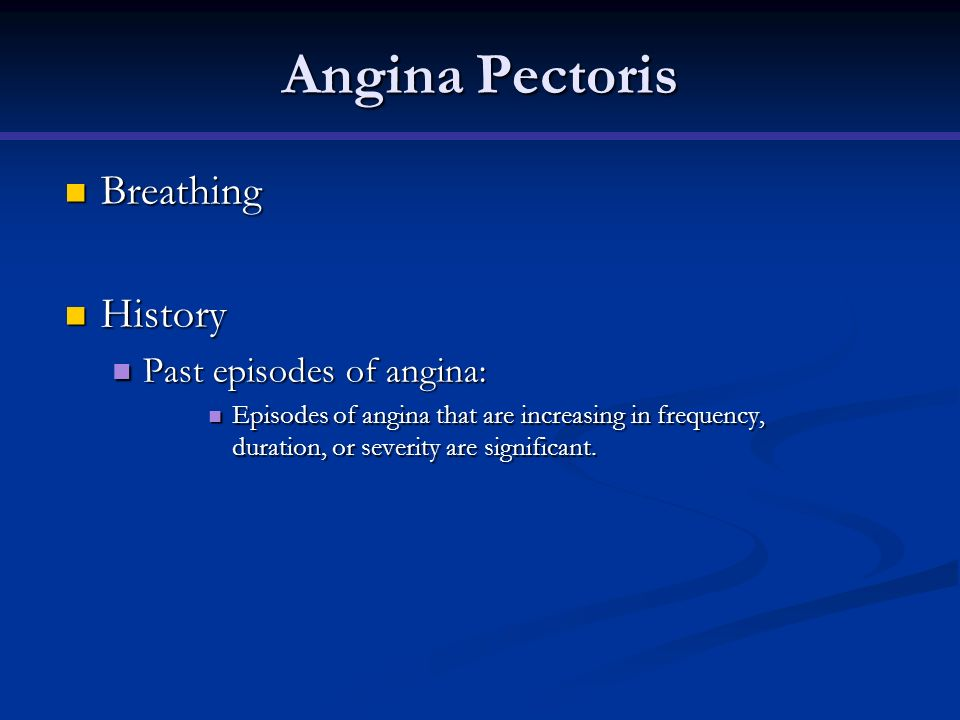 Angina Pectoris Breathing History Past episodes of angina: