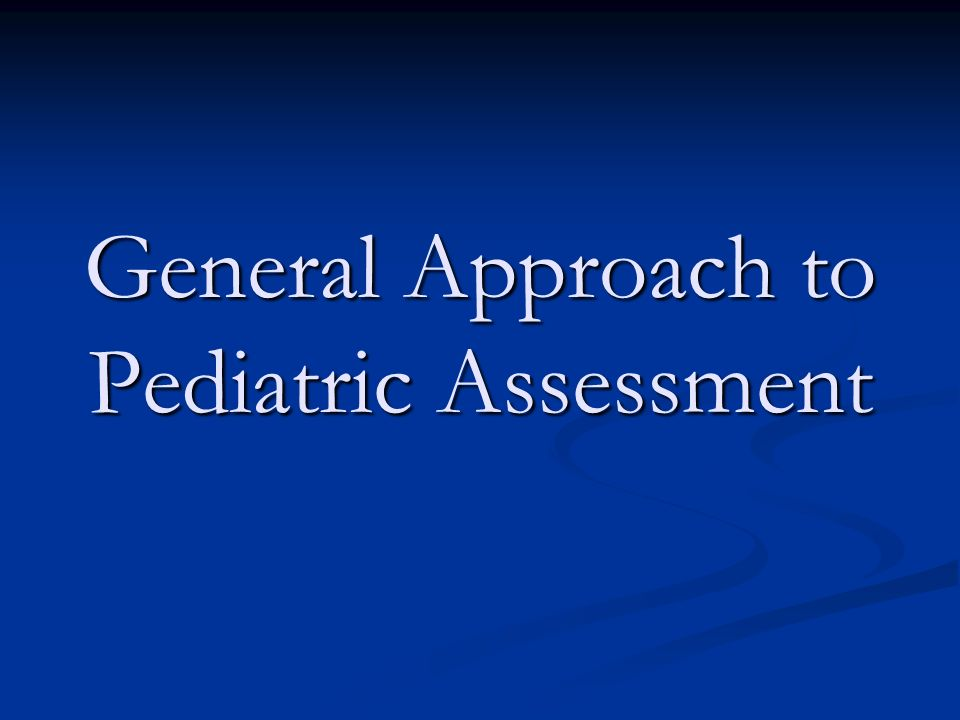 General Approach to Pediatric Assessment
