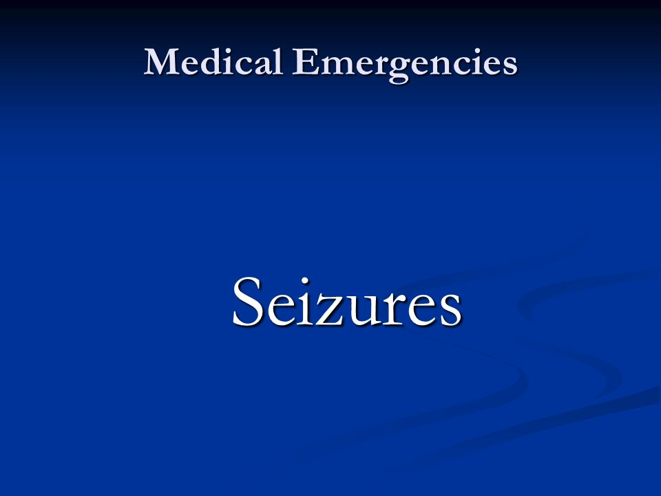 Medical Emergencies Seizures