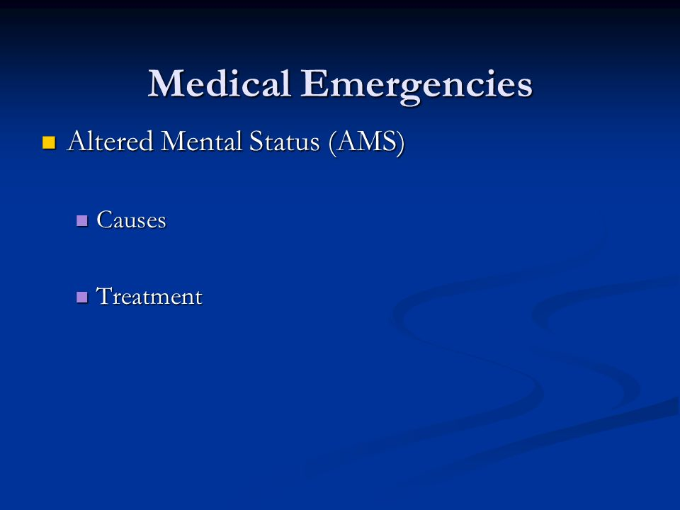 Medical Emergencies Altered Mental Status (AMS) Causes Treatment