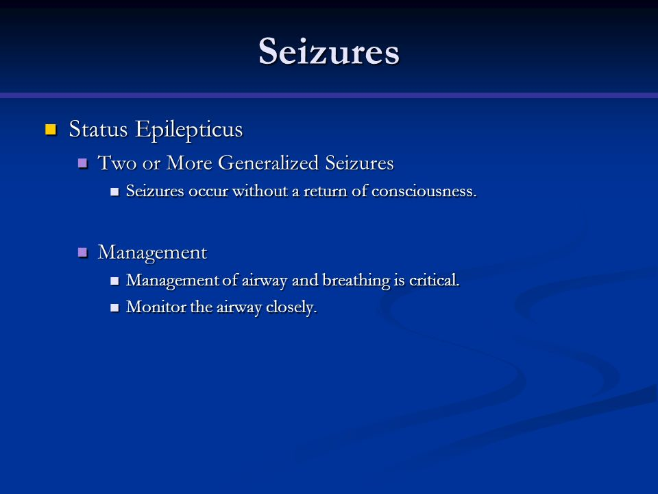 Seizures Status Epilepticus Two or More Generalized Seizures