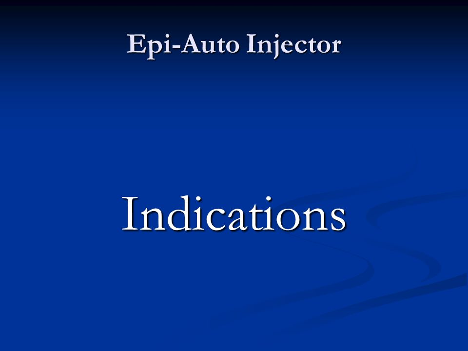 Epi-Auto Injector Indications