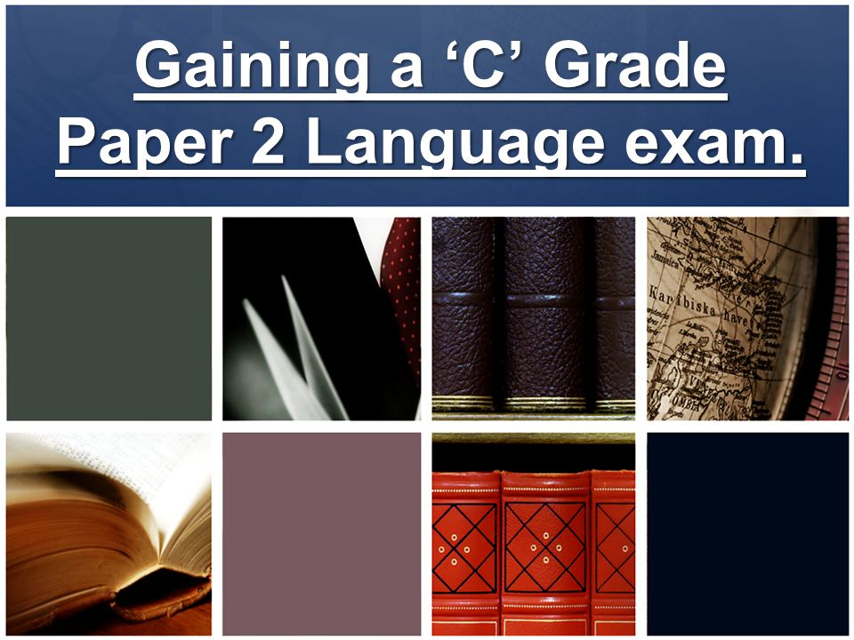 Gaining a 'C' Grade Paper 2 Language exam.