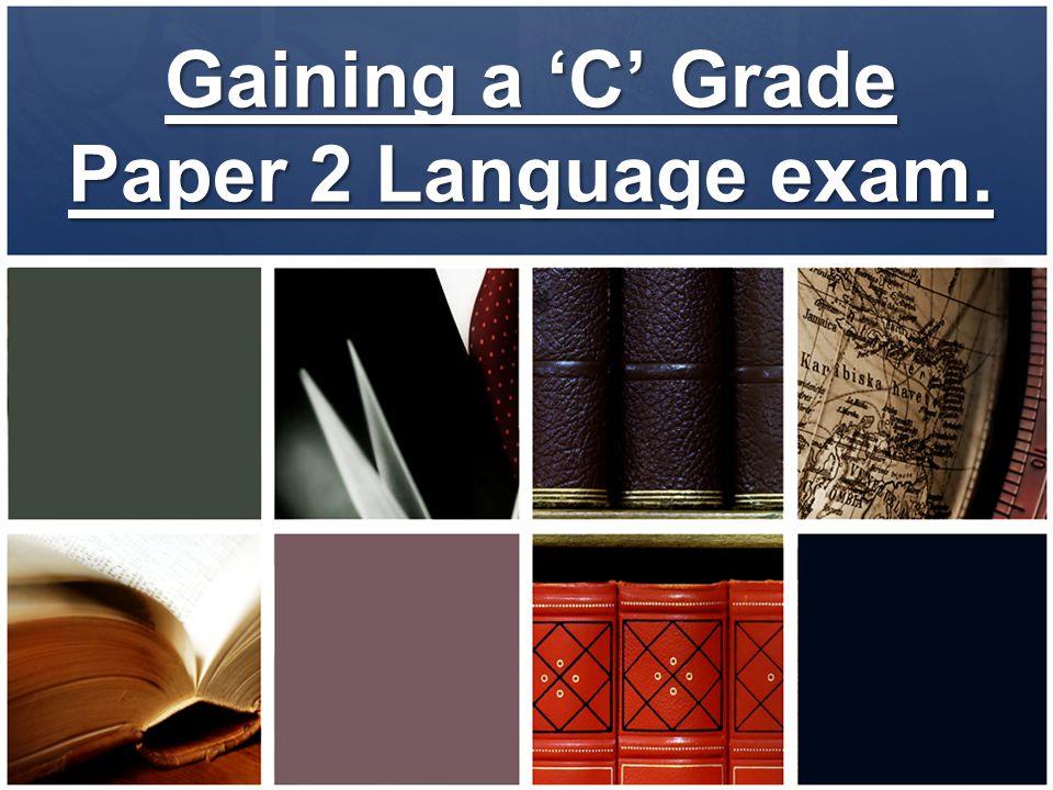 Gaining a 'C' Grade Paper 2 Language exam.