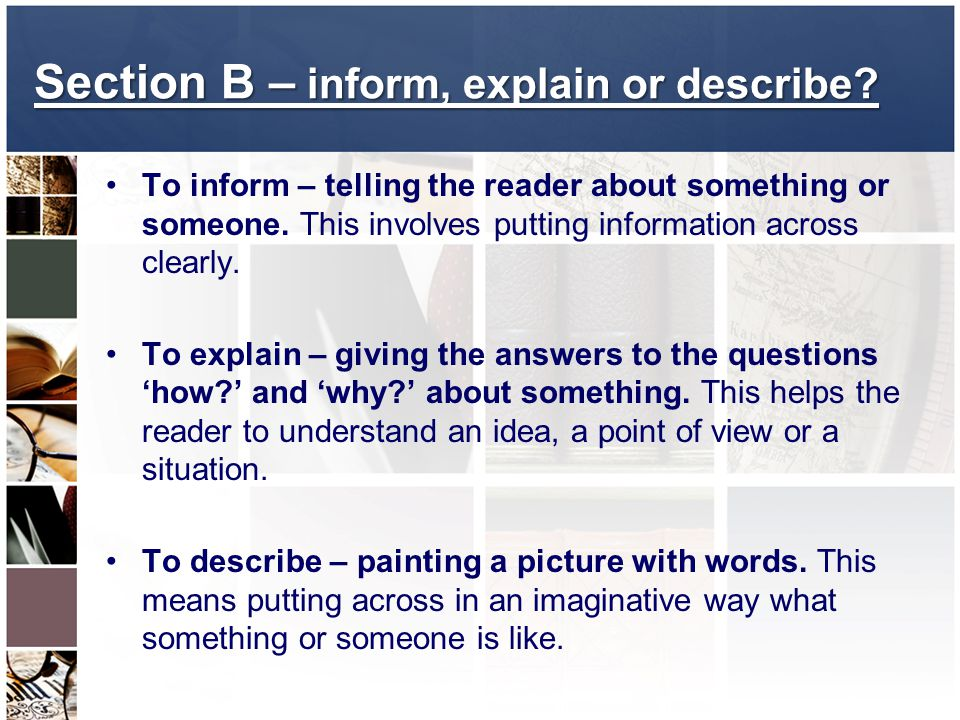 Section B – inform, explain or describe