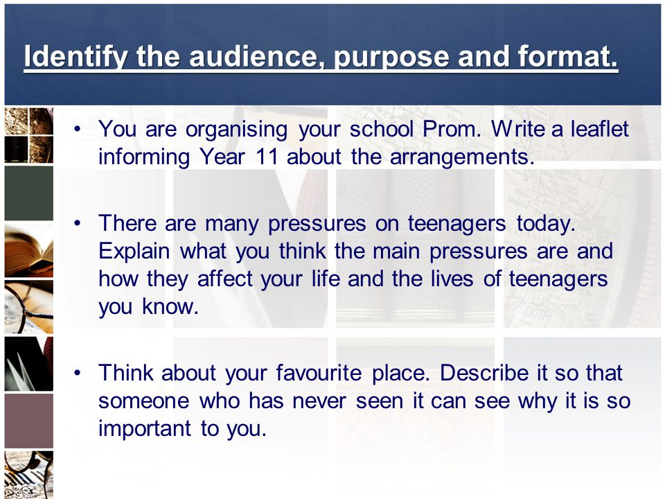 Identify the audience, purpose and format.