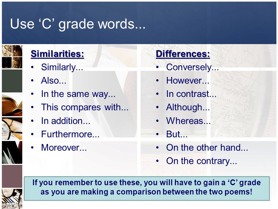 Use 'C' grade words... Similarities: Similarly... Also...