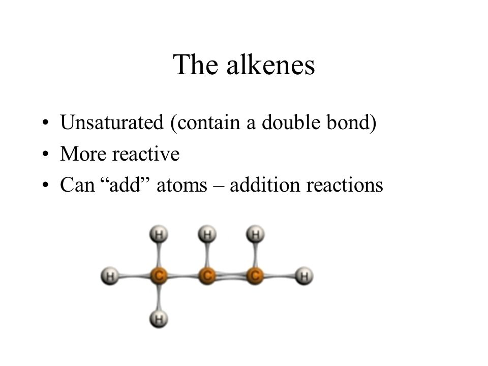 The alkenes Unsaturated (contain a double bond) More reactive
