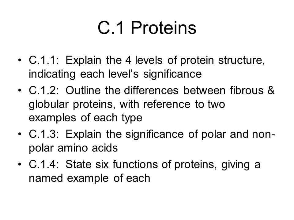C.1 Proteins C.1.1: Explain the 4 levels of protein structure, indicating each level's significance.