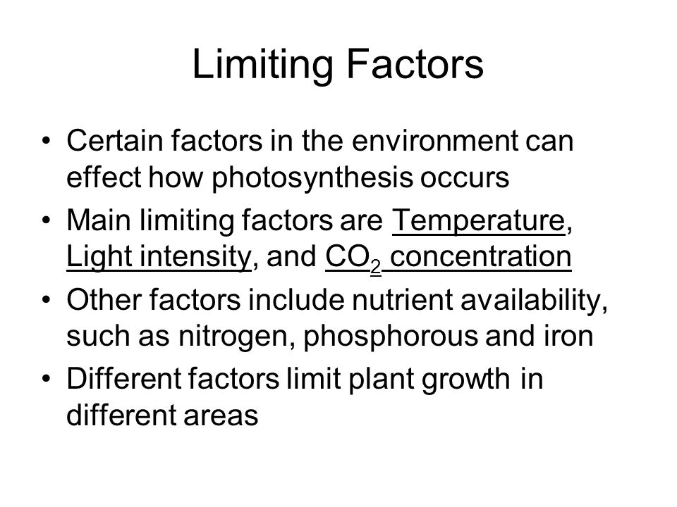 Limiting Factors Certain factors in the environment can effect how photosynthesis occurs.