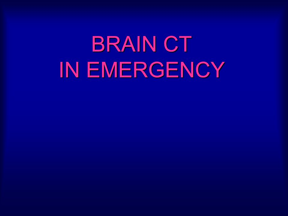 BRAIN CT IN EMERGENCY
