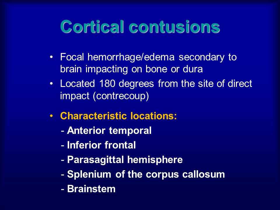 Cortical contusions Focal hemorrhage/edema secondary to brain impacting on bone or dura.