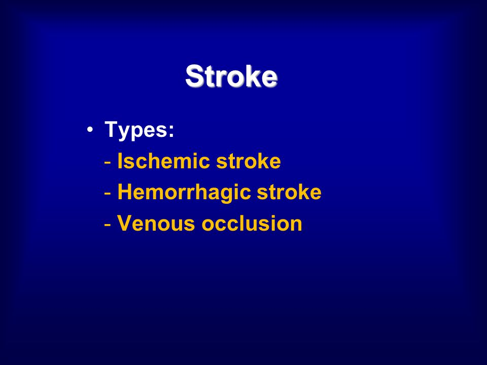 Stroke Types: - Ischemic stroke - Hemorrhagic stroke