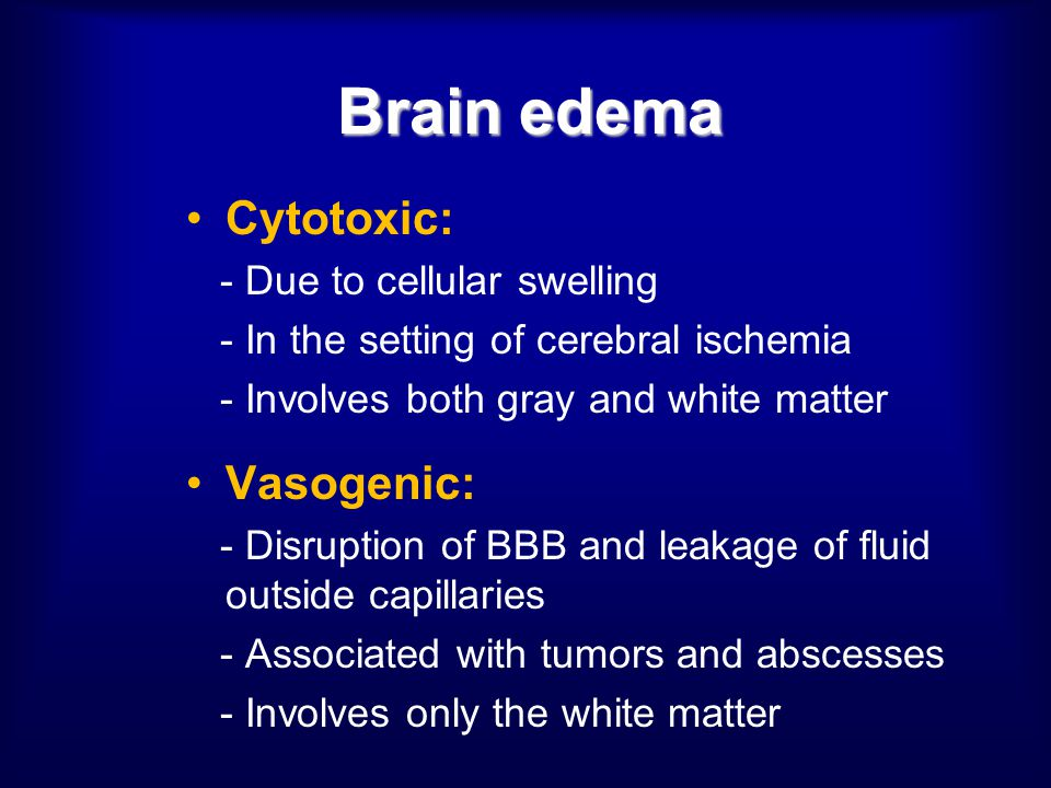 Brain edema Cytotoxic: Vasogenic: - Due to cellular swelling