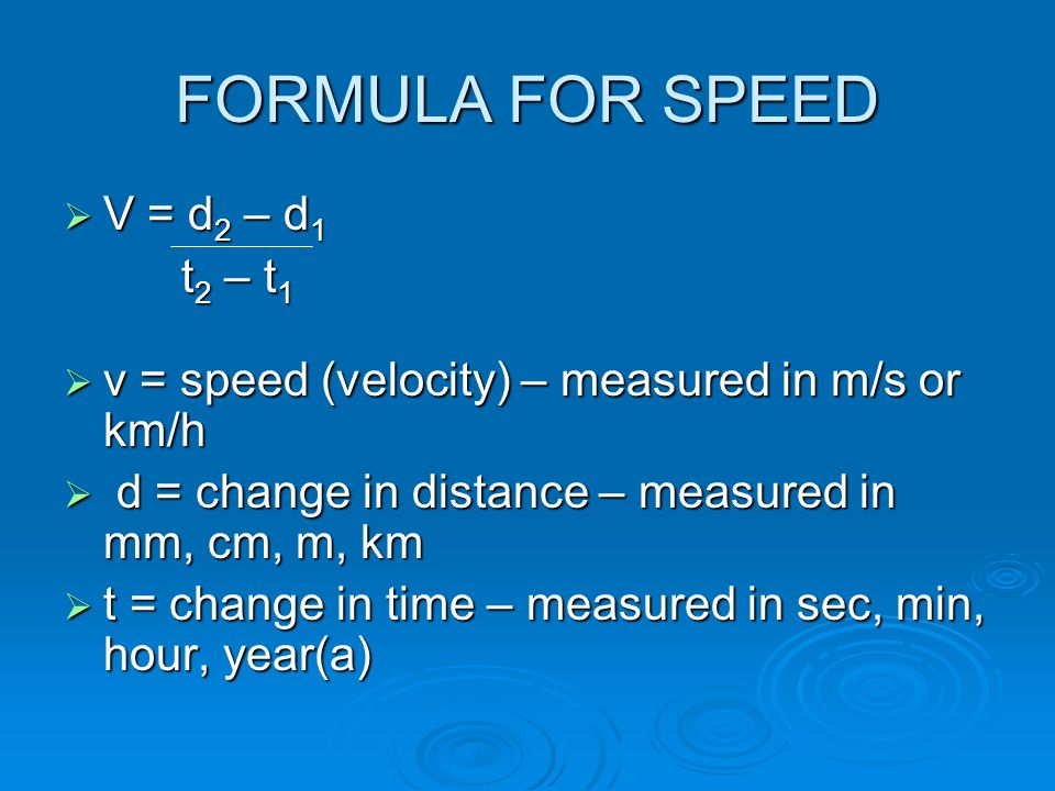 FORMULA FOR SPEED V = d2 – d1 t2 – t1