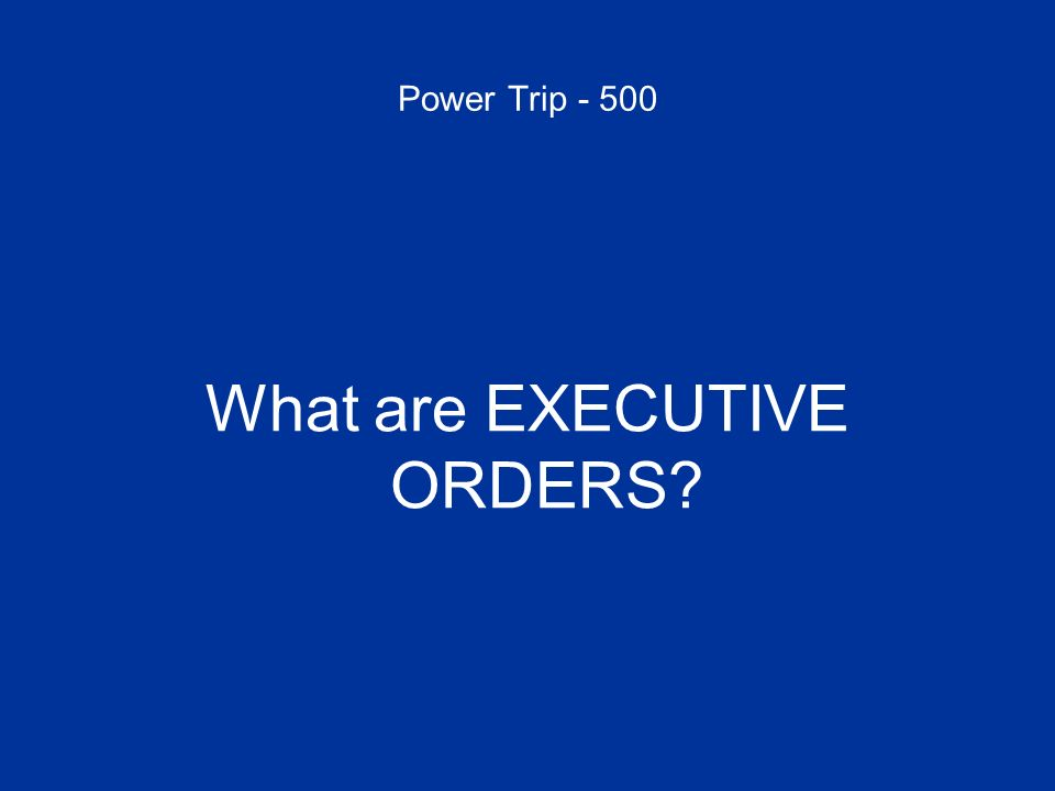 What are EXECUTIVE ORDERS