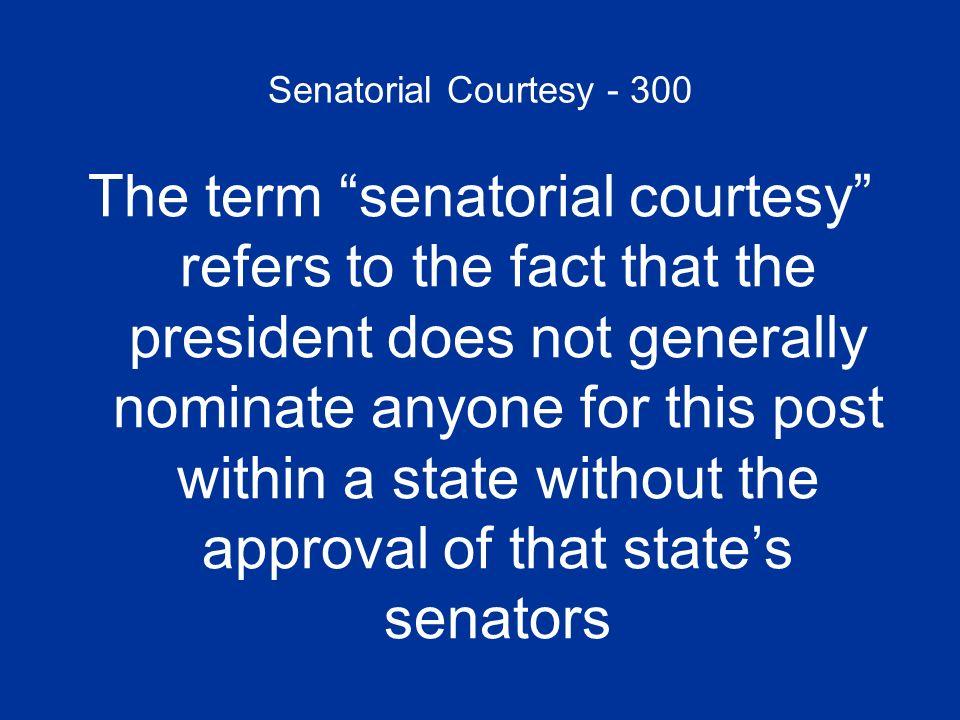 Senatorial Courtesy - 300