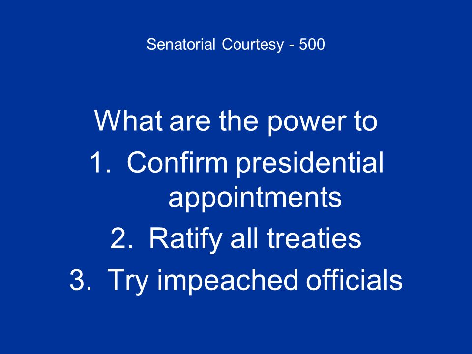 Confirm presidential appointments Ratify all treaties
