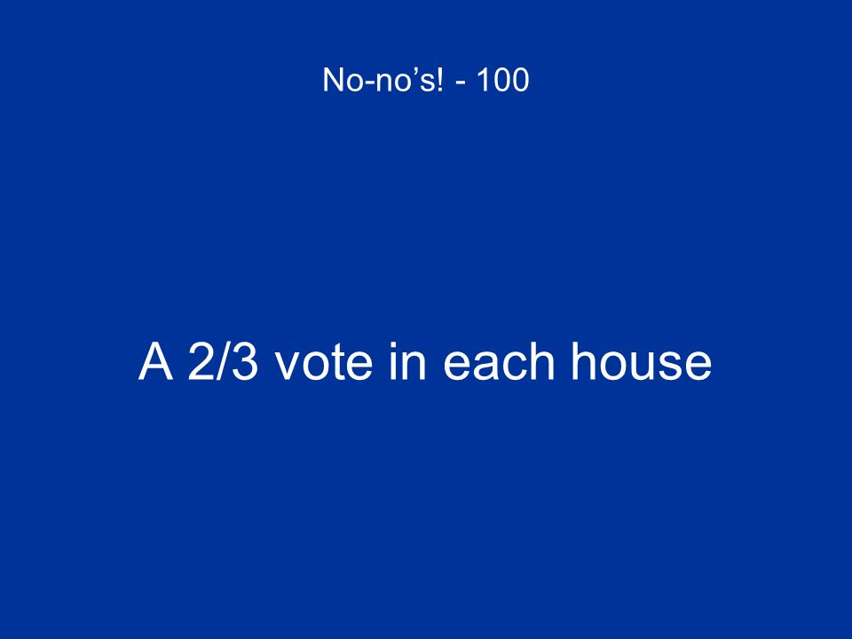 No-no's! - 100 A 2/3 vote in each house