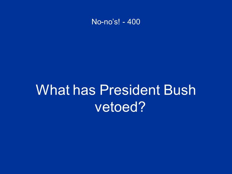 What has President Bush vetoed
